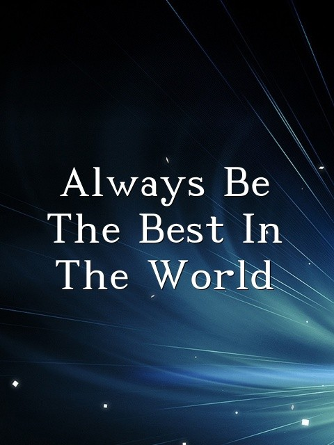 Always Be The Best In The World Text Wallpaper